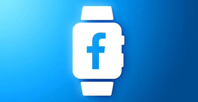 Facebook 正开发新智能手表:可拆卸显示屏,前后